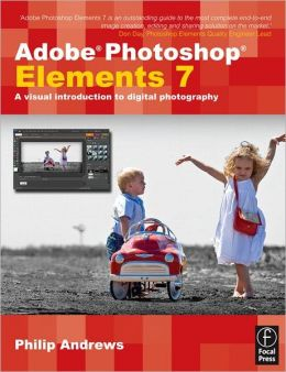 Adobe Photoshop Elements 7: A Visual Introduction to Digital Photography
