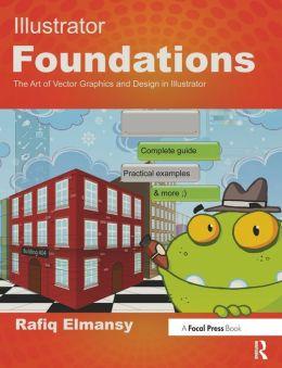 Illustrator Foundations: The Art of Vector Graphics, Design and Illustration in Illustrator