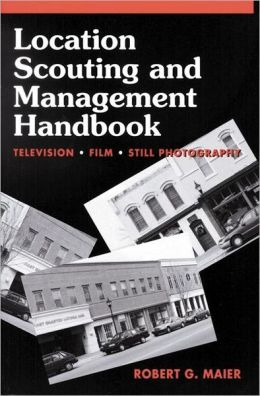 Location Scouting and Management Handbook: Television, Film and Still Photography