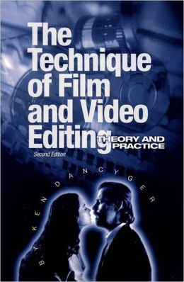 Technique of Film and Video Editing: Theory and Practice