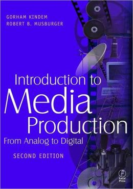 Introduction to Media Production: From Analog to Digital