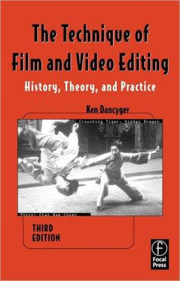 The Technique of Film and Video Editing: History,Theory, and Practice