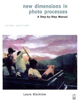 New Dimensions in Photo Processes: A Step by Step Manual