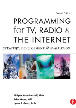 Programming for TV, Radio & The Internet: Strategy, Development & Evaluation