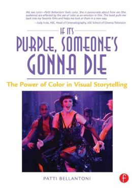 If It's Purple, Someone's Gonna Die: The Power of Color in Visual Storytelling