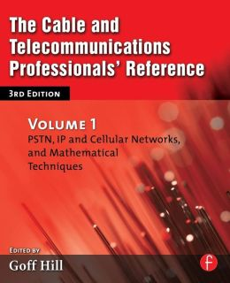 The Cable and Telecommunications Professionals' Reference: PSTN, IP and Cellular Networks, and Mathematical Techniques