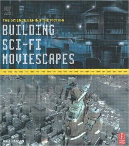 Building Sci-Fi Moviescapes: The Science Behind the Moviescapes