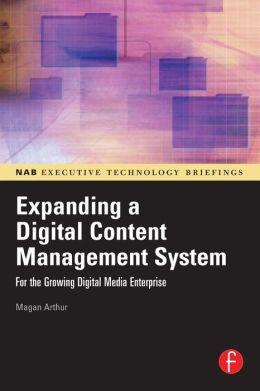 Expanding a Digital Content Management System: for the Growing Digital Media Enterprise