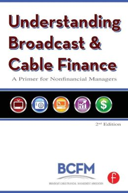 Understanding Broadcast and Cable Finance: A Primer for Nonfinancial Managers