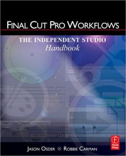 Final Cut Pro Workflows: The Independent Studio Handbook
