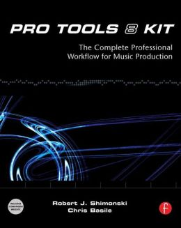 Pro Tools 8 Kit: The complete professional workflow for music production