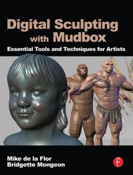 Digital Sculpting with Mudbox: Essential Tools and Techniques for Artists