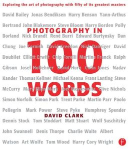 Photography in 100 Words: Exploring the Art of Photography with Fifty of its Greatest Masters