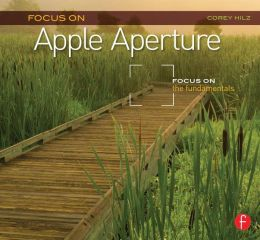 Focus On Apple Aperture: Focus on the Fundamentals (Focus On Series)