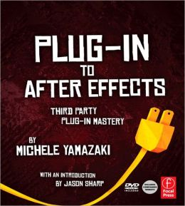 Plug-in to After Effects: The Essential Guide to the 3rd Party Plug-ins
