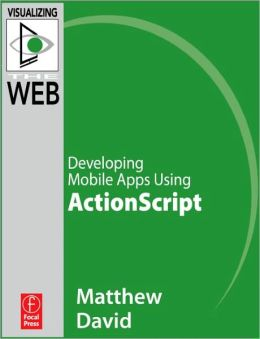 Flash Mobile: Developing Mobile Apps using ActionScript: Developing Mobile Apps using ActionScript