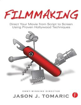 Filmmaking: Direct Your Movie from Script to Screen Using Proven Hollywood Techniques
