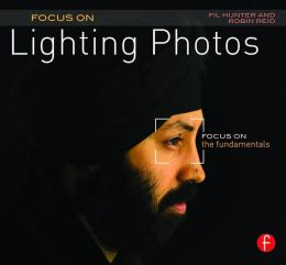 Focus On Lighting Photos: Focus on the Fundamentals (Focus On Series)