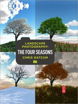 Landscape Photography: Four Seasons: Four Seasons