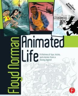 Animated Life: A Lifetime of Tips, Tricks, Techniques and Stories From An Animation Legend