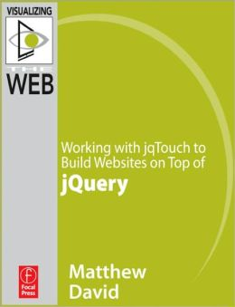 Working with jqTouch to Build Websites on Top of jQuery Matthew David