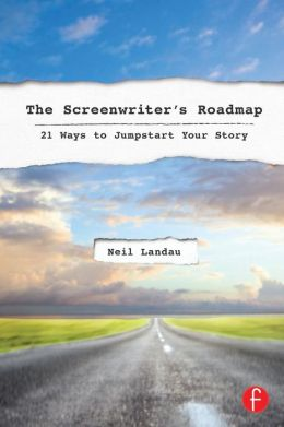 The Screenwriter's Roadmap: 21 Ways to Jumpstart Your Story