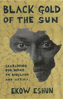 Black Gold of the Sun: Searching for Home in England and Africa