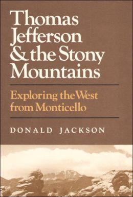 Thomas Jefferson And The Stony Mountains: Exploring The West From Monticello