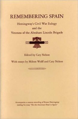 Remembering Spain: Hemingway's Civil War Eulogy and the Veterans of the Abraham Lincoln Brigade