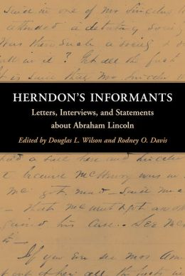 Herndon's Informants: Letters, Interviews and Statements about Abraham Lincoln