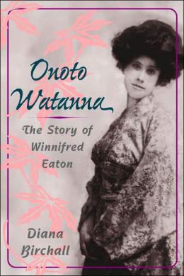 Onoto Watanna: The Story of Winnifred Eaton