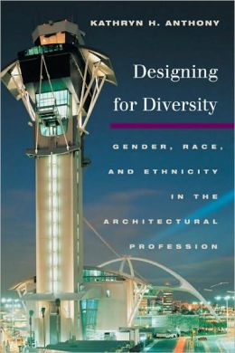 Designing for Diversity: Gender, Race and Ethnicity in the Architectural Profession