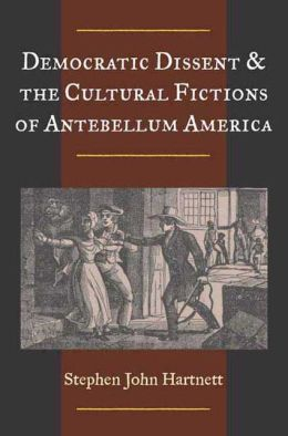 Democratic Dissent and the Cultural Fictions of Antebellum America