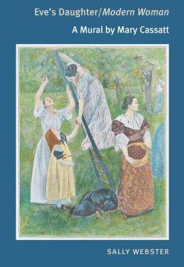 Eve's Daughter/Modern Woman: A Mural by Mary Cassatt