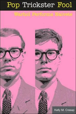 Pop Trickster Fool: Warhol Performs Naivete