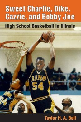 Sweet Charlie, Dike, Cazzie, and Bobby Joe: High School Basketball in Illinois