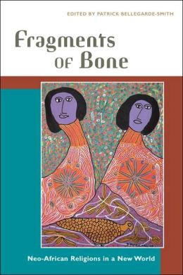 Fragments of Bone: Neo-African Religions in a New World