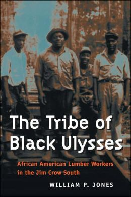 Tribe of Black Ulysses: African American Lumber Workers in the Jim Crow South (Working Class in American History Series)