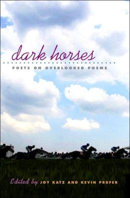 Dark Horses: Poets on Overlooked Poems