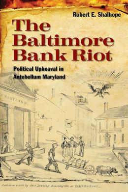 The Baltimore Bank Riot: Political Upheaval in Antebellum Maryland