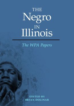 The Negro in Illinois: The WPA Papers