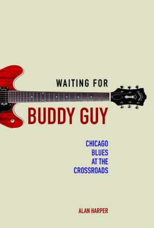 Waiting for Buddy Guy: Chicago Blues at the Crossroads
