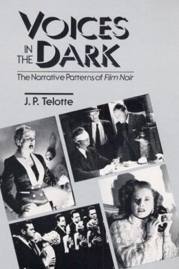 Voices in the Dark: The Narrative Patterns of 'Film Noir'