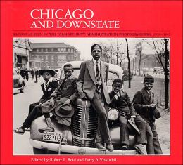 Chicago and Downstate: Illinois As Seen by the Farm Security Administration Photographers, 1936-1943