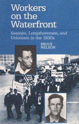 Workers on the Waterfront: Seamen, Longshoremen, and Unionism in the 1930s