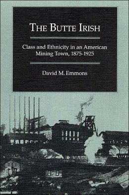 The Butte Irish: Class and Ethnicity in an American Mining Town, 1875-1925