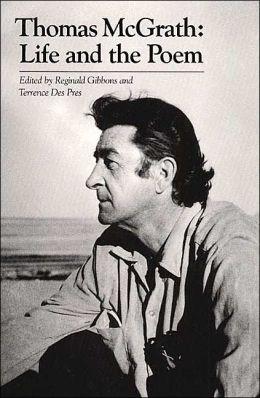 Thomas McGrath; Life and the Poem