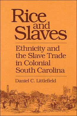 Rice and Slaves: Ethnicity and the Slave Trade in Colonial South Carolina