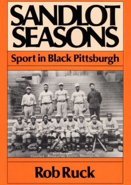 Sandlot Seasons: Sport in Black Pittsburgh