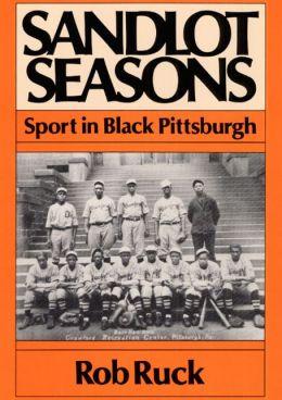 Sandlot Seasons: Sport in Black Pittsburgh